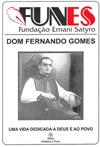 DOM FERNANDO GOMES - UMA VIDA DEDICADA A DEUS E AO POVO