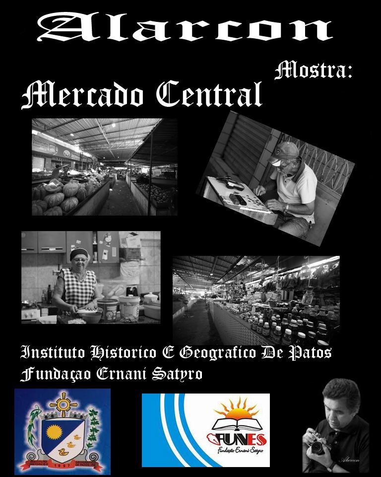"""O IHGP Promove em Parceria com a FUNES a Exposição Fotográfica """"o Antigo Mercado de Patos"""" do Fotógrafo Alarcon Messias Leitão."""